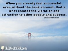Shannon Hansen – When you already feel successful, even without the bank account, that's what creates the vibration and attraction to other people and success.