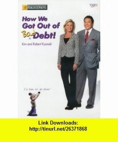 How We Got Out of Bad Debt! (0705105750347) Robert Kiyosaki, Kim Kiyosaki ,   ,  , ASIN: B002LUAT8A , tutorials , pdf , ebook , torrent , downloads , rapidshare , filesonic , hotfile , megaupload , fileserve
