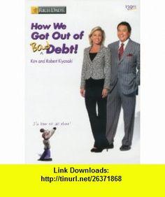 How We Got Out of Bad Debt! (0705105750347) Robert Kiyosaki, Kim Kiyosaki ,   ,  , ASIN: B002LUAT8A , tutorials , pdf , ebook , torrent , downloads , rapidshare , filesonic , hotfile , megaupload , fileserve