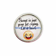 #3018 Sweat Is Just Your Fat Crying Snap 20mm for Snap Jewelry
