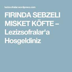 FIRINDA SEBZELI MISKET KÖFTE – Lezizsofralar'a Hosgeldiniz