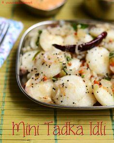 Mini Tadka Idli:  Mini idli – 18 Small onion – 12 Salt – a pinch To temper: Oil – 1 tbsp Mustard – 3/4 tsp Urad dal – 1 tsp Curry leaves – 1 sprig