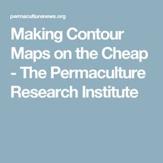 Making Contour Maps on the Cheap - The Permaculture Research Institute