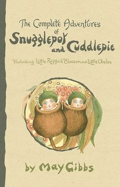 Snugglepot and Cuddlepie by May Gibbs. An Australian childhood classic.