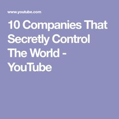 10 Companies That Secretly Control The World - YouTube