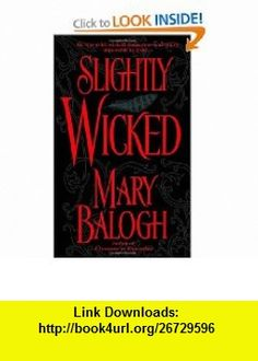Slightly Wicked (Get Connected Romances) (9780440241058) Mary Balogh , ISBN-10: 0440241057  , ISBN-13: 978-0440241058 ,  , tutorials , pdf , ebook , torrent , downloads , rapidshare , filesonic , hotfile , megaupload , fileserve