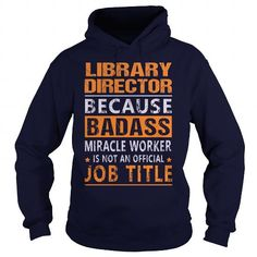 Library Director T Shirts, Hoodies. Get it now ==► https://www.sunfrog.com/LifeStyle/Library-Director-94886907-Navy-Blue-Hoodie.html?57074 $39.95