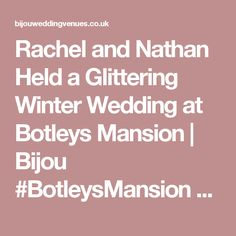 Rachel and Nathan Held a Glittering Winter Wedding at Botleys Mansion  | Bijou #BotleysMansion #GlamWedding #WinterWedding #BijouWeddingVenues #BijouRealWedding #SurreyWedding #Surrey #RealWedding