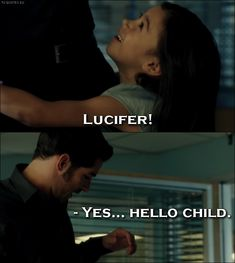Quote from Lucifer 1x01 │  Trixie Espinoza: Lucifer! (runs and hugs him) Lucifer Morningstar: Yes… Hello child.