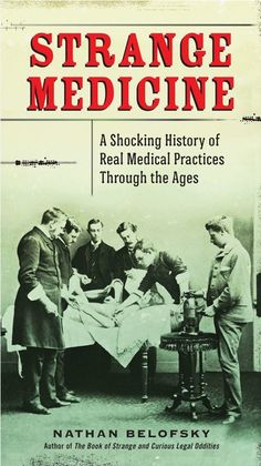 Buy Strange Medicine: A Shocking History of Real Medical Practices Through the Ages by Nathan Belofsky and Read this Book on Kobo's Free Apps. Discover Kobo's Vast Collection of Ebooks and Audiobooks Today - Over 4 Million Titles! Reading Lists, Book Lists, Books To Read, My Books, Historia Universal, Vintage Medical, Most Popular Books, Reading Rainbow, Medical History