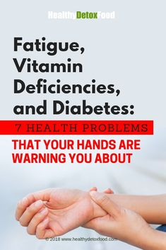Fatigue, Vitamin Deficiencies, and Diabetes: 7 Health Problems that Your Hands are Warning You About - Healthy Detox Food Blood Sugar Test, Lower Blood Sugar Naturally, Reduce Blood Sugar, High Blood Sugar, Lower Sugar Levels, How To Control Sugar, Diabetes Diet, Cure Diabetes Naturally, Vitamins