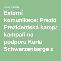 Externí komunikace: Prezidentská kampaň na podporu Karla Schwarzenberga z pohledu jejího mluvčího : Marketing journal