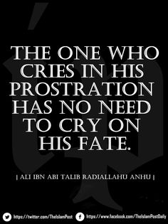 """""""The one who cries in his prostration has no need to cry on his fate."""" 