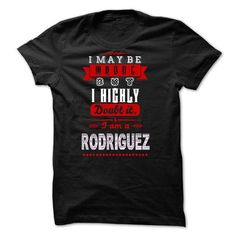 RODRIGUEZ - I May Be Wrong But I highly i am RODRIGUEZ  - #funny shirt #tee party. WANT THIS => https://www.sunfrog.com/LifeStyle/RODRIGUEZ--I-May-Be-Wrong-But-I-highly-i-am-RODRIGUEZ-doca-53192165-Guys.html?68278