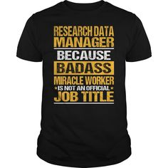 Research Data Manager Because Badass Miracle Worker Is Not An Official Job Title T- Shirt  Hoodie Data Manager