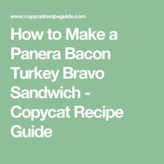 How to Make a Panera Bacon Turkey Bravo Sandwich - Copycat Recipe Guide