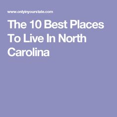 Here Are The 10 Best Places To Live In North Carolina And Why
