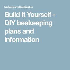 Build It Yourself - DIY beekeeping plans and information