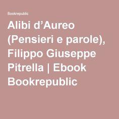 Alibi d'Aureo (Pensieri e parole), Filippo Giuseppe Pitrella | Ebook Bookrepublic