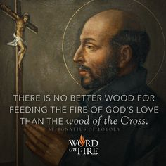 """There is no better wood for feeding the fire of God's love than the wood of the Cross. Ignatius of Loyola Catholic Memes, Catholic Prayers, Catholic Saints, Roman Catholic, Catholic Art, St Ignatius Of Loyola, Society Of Jesus, The Cross Of Christ, Saint Quotes"