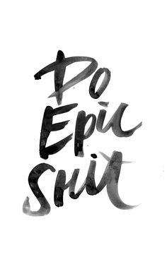 Do Epic Shit, Motivation quotes. Motivation is much needed Good Quotes, Quotes To Live By, Best Quotes, Life Quotes, Short Quotes, Daily Quotes, The Words, Pretty Words, Beautiful Words