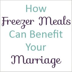 How freezer meals can make your life easier and benefit your marriage. #marriage #food #freezermeals