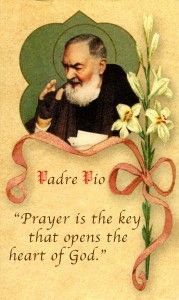 """Prayer is the key that opens the heart of God."" - St. Padre Pio"