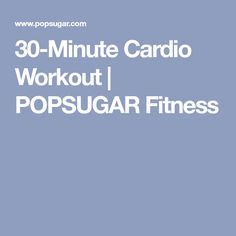 30-Minute Cardio Workout   POPSUGAR Fitness