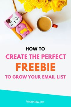 Wonderlass - How to Create the Perfect Freebie to Grow Your Email List! For bloggers and entrepreneurs who want to create e profitable online business.