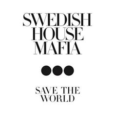 Save The World - Swedish House Mafia