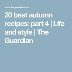 20 best autumn recipes: part 4 | Life and style | The Guardian