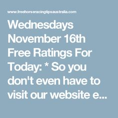 Wednesdays November 16th Free Ratings For Today: * So you don't even have to visit our website each day. Push notifications can only be received by site visitors using Chrome Desktop or Chrome Android and you will gain notification of our free ratings from the site each day and other important news when it is available. Subscribe to Notifications  To view any updates below including the live results updates if they are available simply refresh this page. Sunshine Coast Race Tips:  Will be…