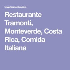 Restaurante Tramonti, Monteverde, Costa Rica, Comida Italiana