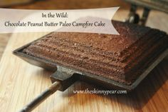 In The Wild: Chocolate Peanut Butter Paleo Campfire Cake, by The Skinny Pear #paleocamping