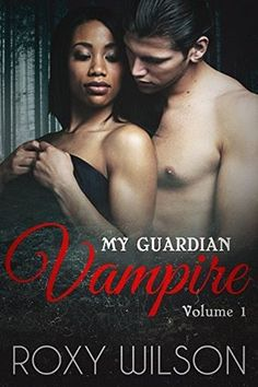 My Guardian Vampire (The Guardians #1) by Roxy Wilson - @roxywilson17, #Adult, #Erotica, #Paranormal, #Romance, #Inter_Racial, 4 out of 5 (very good) - October