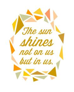 Nature Quote Print - John Muir - The sun shines not on us but in us. $15.00, via Etsy.