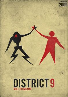 Minimalist Movie Poster- District 9  I hated this film - truly couldn't wait for it to be over. I don't like films that have been set out in a documentary form anyway - case example the Paranormal series which was just 3/4 a home film of nothing and the rest was people's spines cracking and people being dragged by ghosts! Anyway back to this rubbish - watch it if you want but I completely hated it.