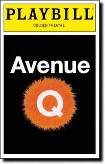 When Avenue Q opened last week at its new Off-Broadway home, the New World Stages, a lot of people in the theatrical community were paying close attention. Of course, it's a much-beloved show, and many are simply wishing it well. Musical Theatre Broadway, Theatre Shows, Broadway Nyc, Broadway Plays, Theatre Geek, Music Theater, Broadway Shows, Broadway Posters, Theatre Posters