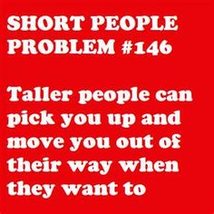 Other pinner: short People Problem Uh, yup. can't even fight it. Short People Quotes, Short People Problems, Short Girl Problems, Short Person, Short Jokes, Struggle Is Real, To Infinity And Beyond, Story Of My Life, My Guy