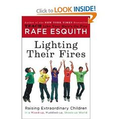 Lighting Their Fires: Raising Extraordinary Children in a Mixed-up, Muddled-up, Shook-up World (by the 5th grade LA teacher who has his kids doing algebra and performing world-renowned Shakespeare plays)