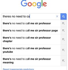 There's no need to call me sir professor
