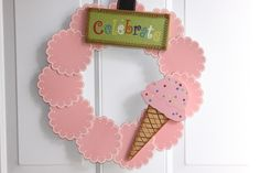 Our Pinteresting Family: Ice Cream Party Wreath