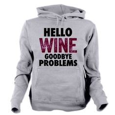 Hello Wine. Goodbye Problems. Women's Hooded Sweatshirt #LOL #hoodie