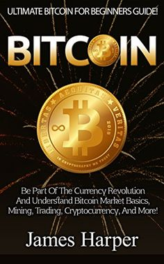 Bitcoin: Ultimate Bitcoin For Beginner's Guide! - Be Part Of The Currency Revolution And Understand Bitcoin Market Basics, Mining, Trading, Cryptocurrency, ... Forex, Gold And Silver, Survival Guide) #bitcoin #bitcoins #btc #crypto #cryptocurrency #blockchain #bitcoinbillionaire #money #ethereum #bitcoinmining #technology