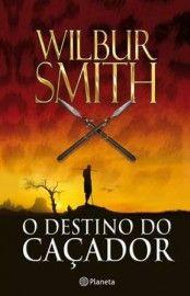 Baixar Livro O Destino do Caçador - Wilbur Smith em PDF, ePub e Mobi ou Ler online