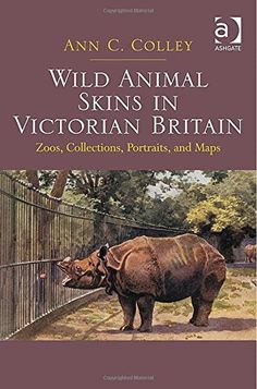 Ann C. Colley (2014). Wild Animal Skins in Victorian Britain: Zoos, Collections, Portraits, and Maps. Published by Ashgate Press.