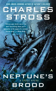 NEPTUNE'S BROOD by Charles Stross - Now in mass market paperback! The year is AD 7000. The human species is nearly extinct—for the fourth time—due to its fragile nature.   Krina Alizond-114 is metahuman, descended from the robots that once served humanity. She's on a journey to the water world of Shin-Tethys to find her sister Ana. But her trip is interrupted when pirates capture her ship. Their leader, the enigmatic Count Rudi, believes that there's more to Krina's search than meets the…