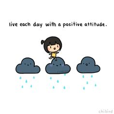 You can overcome anything with the right attitude. Gloomy days don't have to be sad at all if you can learn to smile at the rain~ ^u^