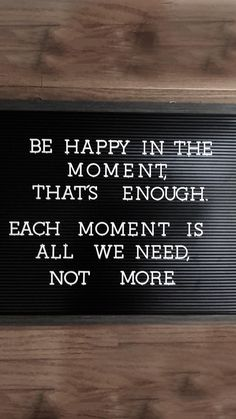 1 Be happy in the moment thats enough. Each moment is all we need not more. - Mother Teresa [1664x2957] via QuotesPorn on March 08 2018 at 07:37PM