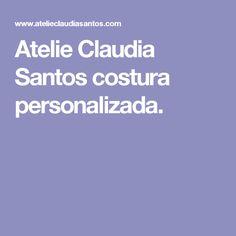 Atelie Claudia Santos costura personalizada.